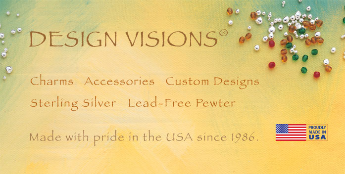 DESIGN VISIONS charms accessories custom designs sterling silver lead-free pewter Made with pride in the USA since 1986.
